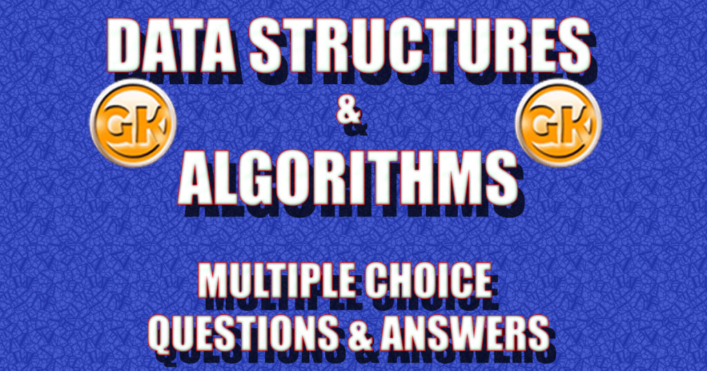 Data Structures and Algorithms MCQs